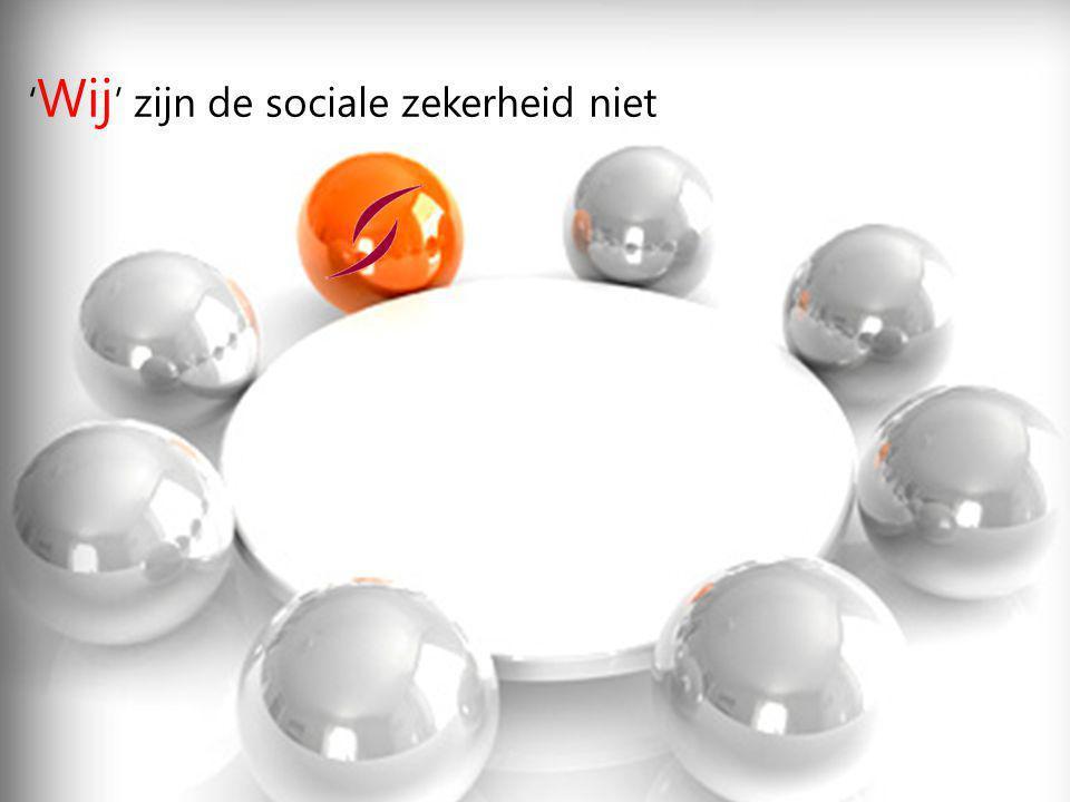 ' Wij ' zijn de sociale zekerheid niet