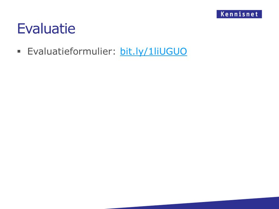  Evaluatieformulier: bit.ly/1liUGUObit.ly/1liUGUO Evaluatie