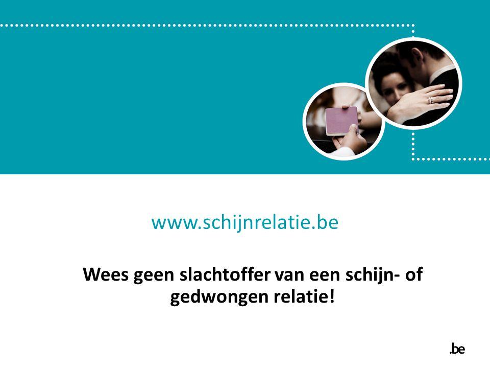 www.schijnrelatie.be Wees geen slachtoffer van een schijn- of gedwongen relatie!
