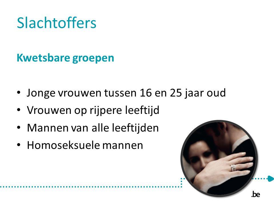 Slachtoffers Kwetsbare groepen Jonge vrouwen tussen 16 en 25 jaar oud Vrouwen op rijpere leeftijd Mannen van alle leeftijden Homoseksuele mannen