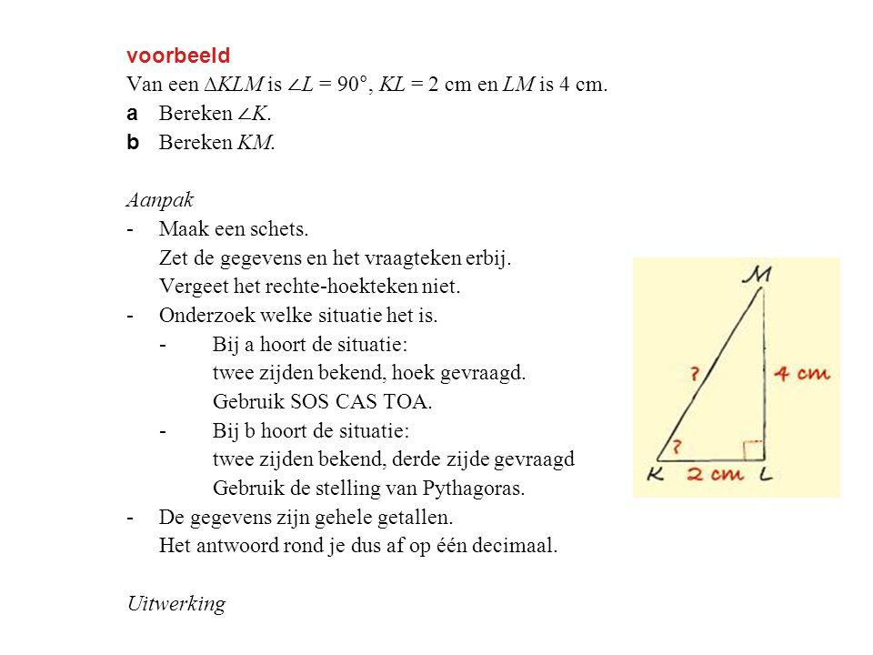 voorbeeld Van een ∆KLM is ∠ L = 90°, KL = 2 cm en LM is 4 cm.