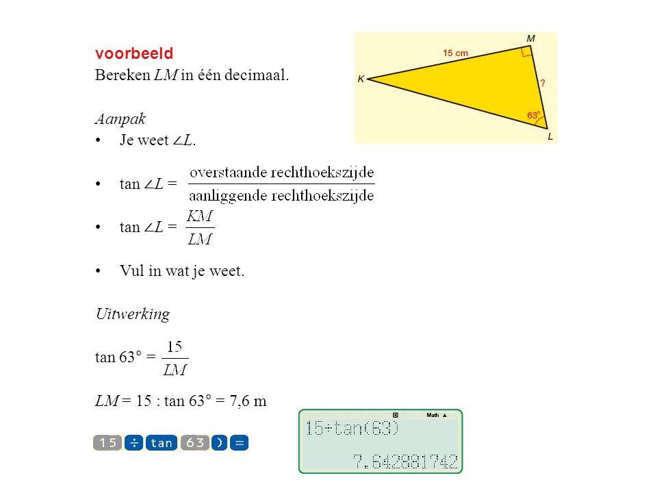 voorbeeld Bereken LM in één decimaal.Aanpak Je weet ∠ L.