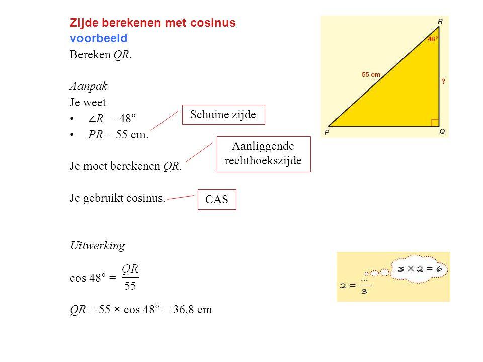 Zijde berekenen met cosinus voorbeeld Bereken QR.Aanpak Je weet ∠ R = 48° PR = 55 cm.