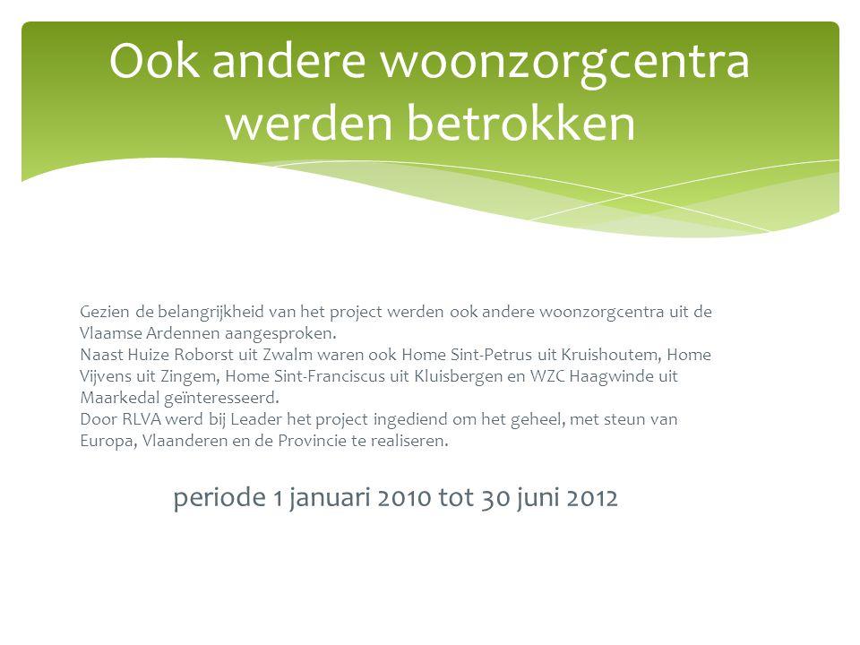 Ook andere woonzorgcentra werden betrokken Gezien de belangrijkheid van het project werden ook andere woonzorgcentra uit de Vlaamse Ardennen aangesproken.