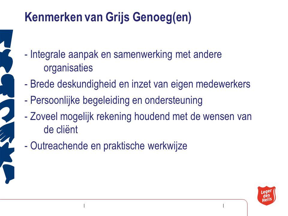 Kenmerken van Grijs Genoeg(en) - Integrale aanpak en samenwerking met andere organisaties - Brede deskundigheid en inzet van eigen medewerkers - Perso