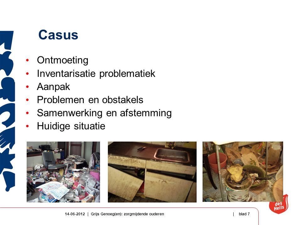 14-06-2012Grijs Genoeg(en): zorgmijdende ouderenblad 7 Casus Ontmoeting Inventarisatie problematiek Aanpak Problemen en obstakels Samenwerking en afst