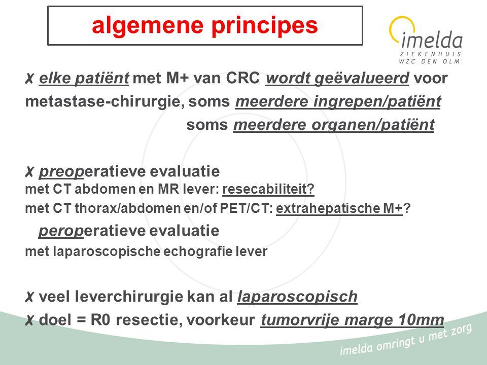 algemene principes ✗ elke patiënt met M+ van CRC wordt geëvalueerd voor metastase-chirurgie, soms meerdere ingrepen/patiënt soms meerdere organen/pati