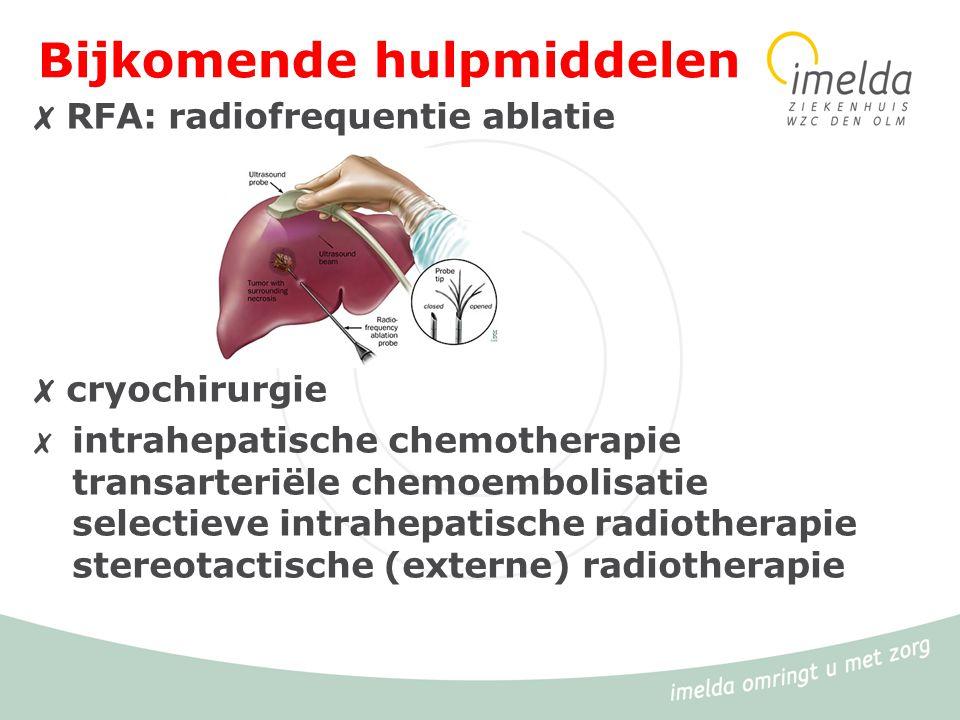 Bijkomende hulpmiddelen ✗ RFA: radiofrequentie ablatie ✗ cryochirurgie ✗ intrahepatische chemotherapie transarteriële chemoembolisatie selectieve intr
