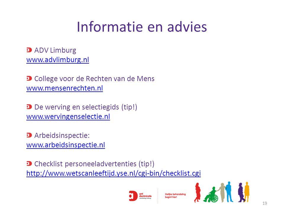 Informatie en advies 19 ADV Limburg www.advlimburg.nl College voor de Rechten van de Mens www.mensenrechten.nl De werving en selectiegids (tip!) www.w