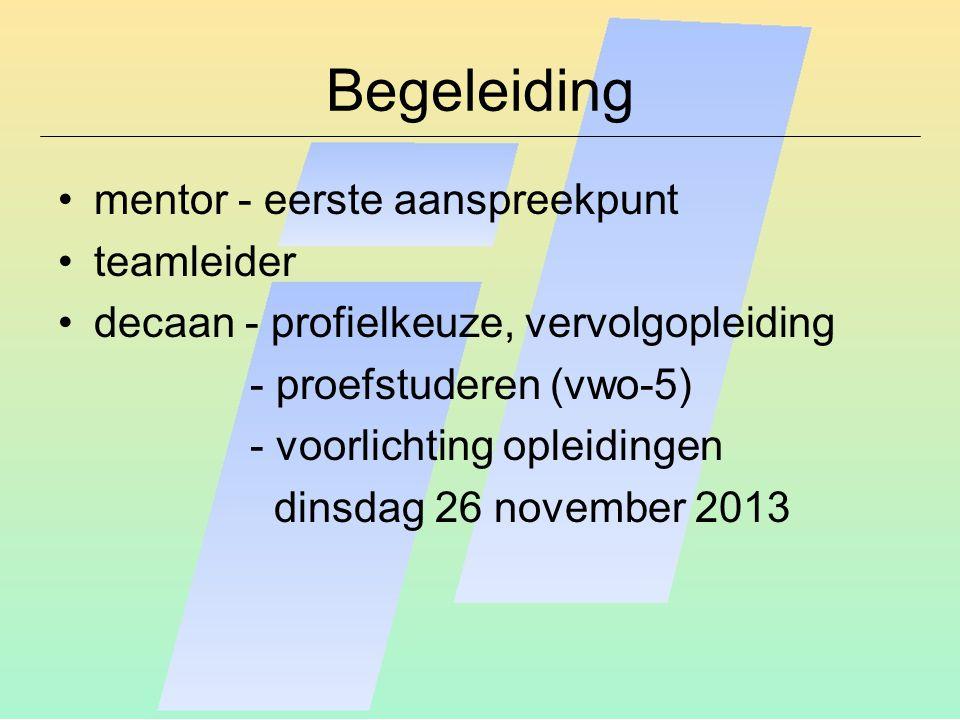 Begeleiding mentor - eerste aanspreekpunt teamleider decaan - profielkeuze, vervolgopleiding - proefstuderen (vwo-5) - voorlichting opleidingen dinsdag 26 november 2013