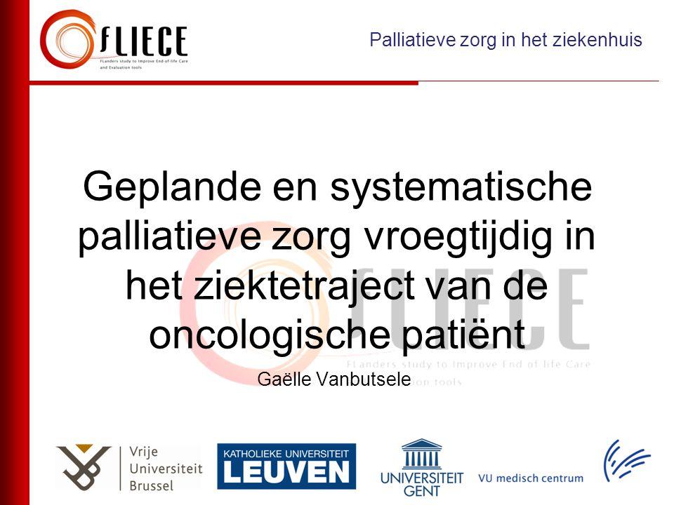 Geplande en systematische palliatieve zorg vroegtijdig in het ziektetraject van de oncologische patiënt Gaëlle Vanbutsele Palliatieve zorg in het ziek