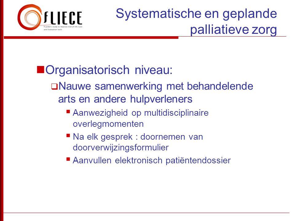 Systematische en geplande palliatieve zorg Organisatorisch niveau:  Nauwe samenwerking met behandelende arts en andere hulpverleners  Aanwezigheid o