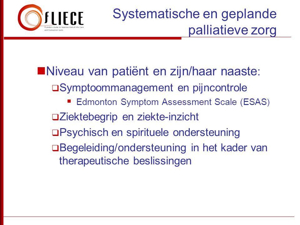 Systematische en geplande palliatieve zorg Niveau van patiënt en zijn/haar naaste :  Symptoommanagement en pijncontrole  Edmonton Symptom Assessment