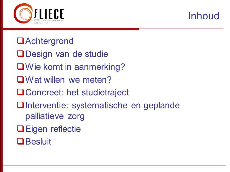  Achtergrond  Design van de studie  Wie komt in aanmerking?  Wat willen we meten?  Concreet: het studietraject  Interventie: systematische en ge