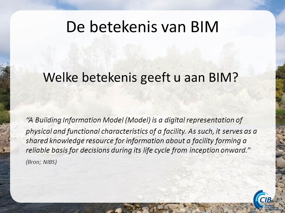 "De betekenis van BIM Welke betekenis geeft u aan BIM? ""A Building Information Model (Model) is a digital representation of physical and functional cha"