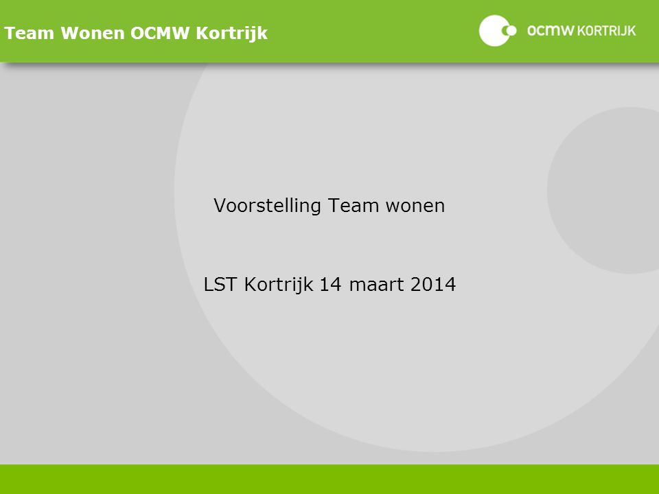 Team Wonen MISSIE Als team willen wij inwoners van Kortrijk met raad en daad helpen bij al hun woonvragen.