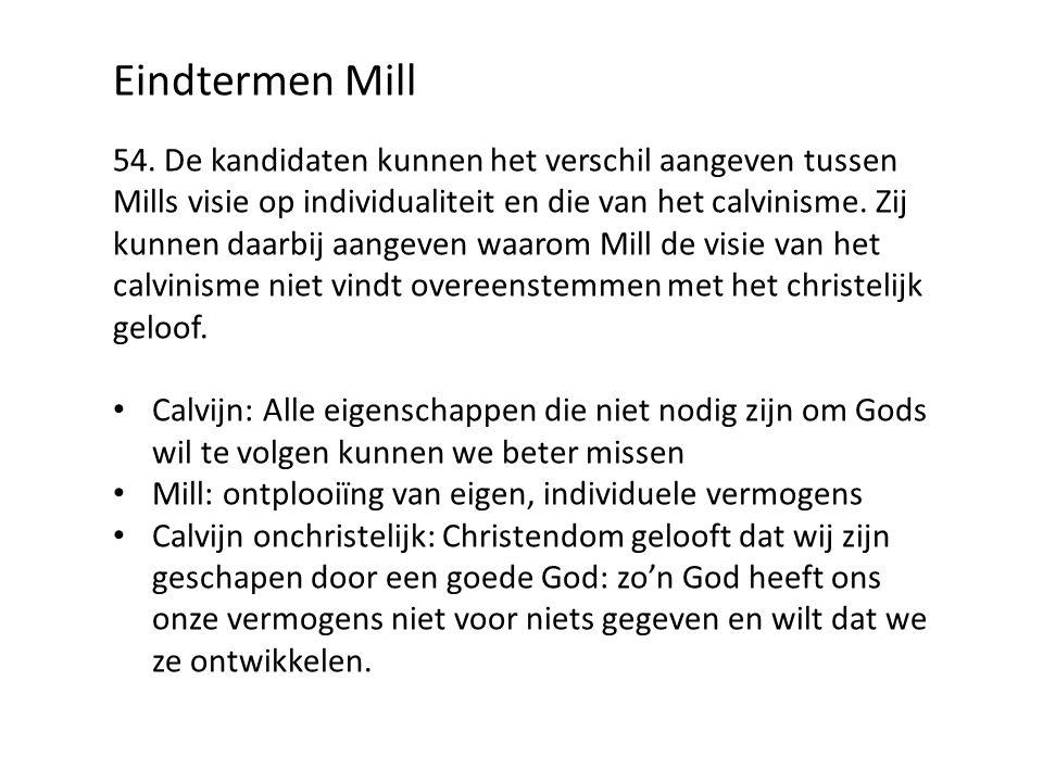 Eindtermen Mill 54. De kandidaten kunnen het verschil aangeven tussen Mills visie op individualiteit en die van het calvinisme. Zij kunnen daarbij aan