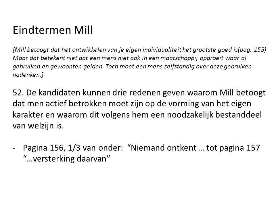 Eindtermen Mill [Mill betoogt dat het ontwikkelen van je eigen individualiteit het grootste goed is(pag. 155) Maar dat betekent niet dat een mens niet