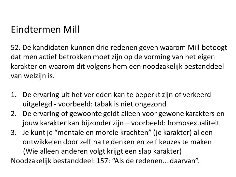 Eindtermen Mill 52. De kandidaten kunnen drie redenen geven waarom Mill betoogt dat men actief betrokken moet zijn op de vorming van het eigen karakte
