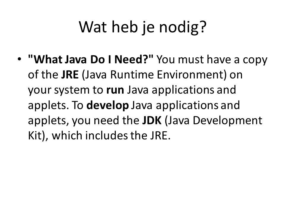 Installeren Installeer de juiste JDK + documentatie (van Oracle) Installeer de IDE Jcreator (van CD of www) Lees de handleiding van Jcreator (van CD)  workspace, project, application, sourcecode