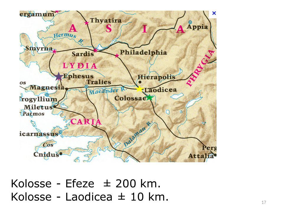 17 Kolosse - Efeze ± 200 km. Kolosse - Laodicea ± 10 km.