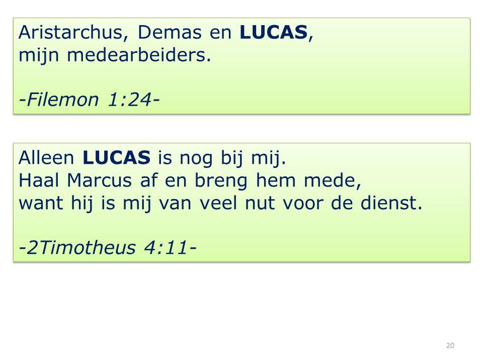 20 Aristarchus, Demas en LUCAS, mijn medearbeiders.