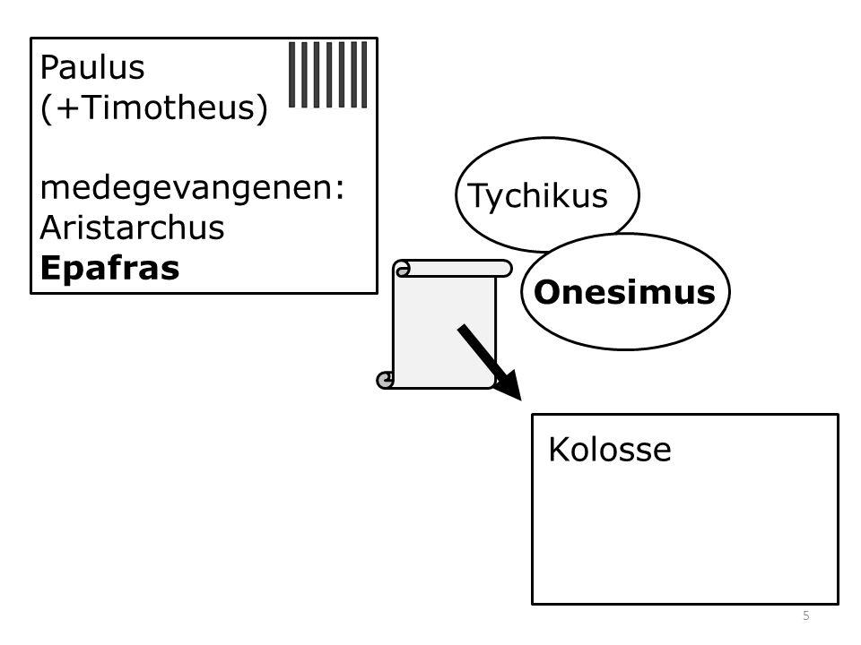 5 Paulus (+Timotheus) medegevangenen: Aristarchus Epafras Kolosse Tychikus Onesimus
