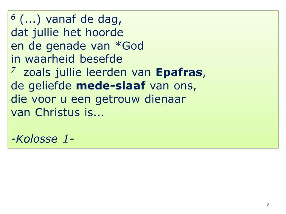 10 Epafras, de medegevangene van mij in Christus Jezus, groet jullie...
