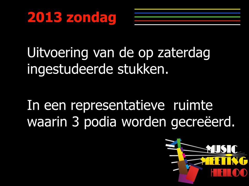 2013 zondag Uitvoering van de op zaterdag ingestudeerde stukken.