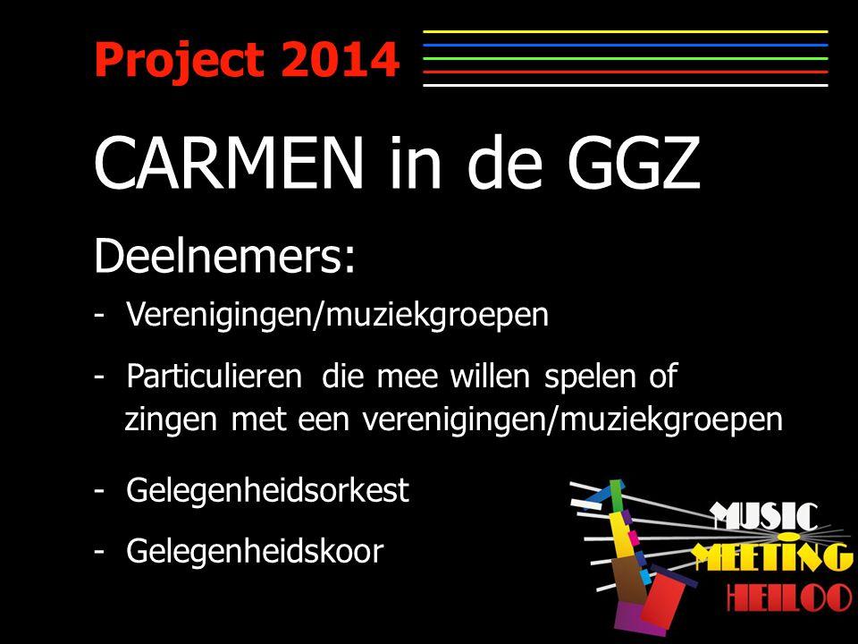 Project 2014 CARMEN in de GGZ - Verenigingen/muziekgroepen - Particulieren die mee willen spelen of zingen met een verenigingen/muziekgroepen Deelnemers: - Gelegenheidsorkest - Gelegenheidskoor
