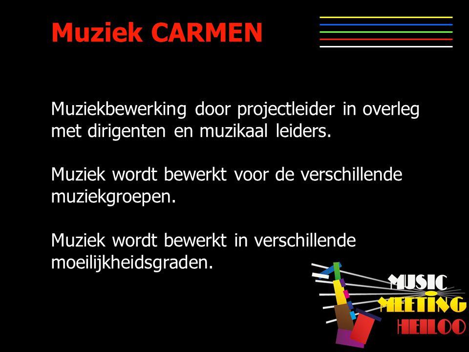 Muziek CARMEN Muziekbewerking door projectleider in overleg met dirigenten en muzikaal leiders.