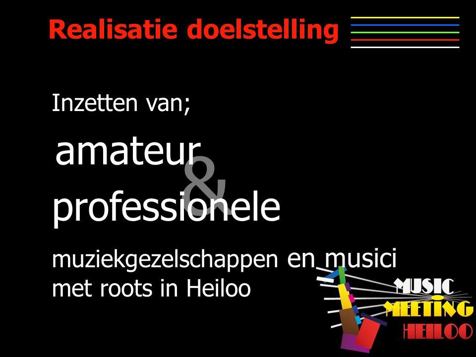 Realisatie doelstelling & Inzetten van; amateur professionele muziekgezelschappen en musici met roots in Heiloo