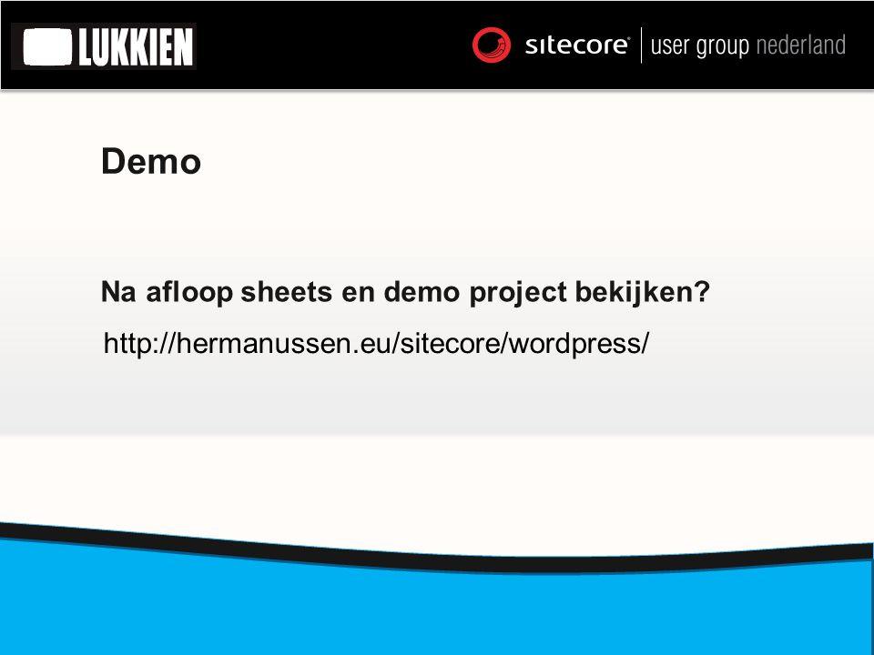 Demo Na afloop sheets en demo project bekijken http://hermanussen.eu/sitecore/wordpress/