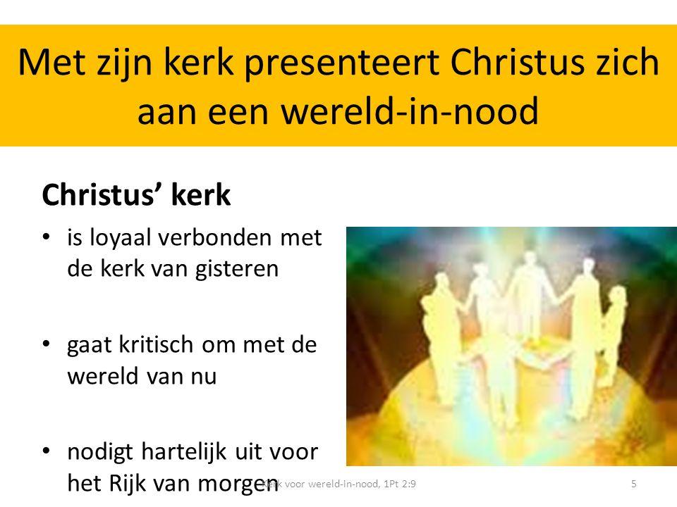 Christus' kerk is loyaal verbonden met de kerk van gisteren gaat kritisch om met de wereld van nu nodigt hartelijk uit voor het Rijk van morgen Kerk voor wereld-in-nood, 1Pt 2:95