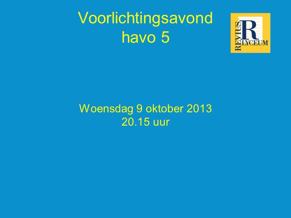 Voorlichtingsavond havo 5 Woensdag 9 oktober 2013 20.15 uur