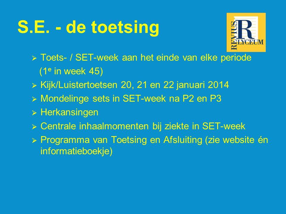 S.E. - de toetsing  Toets- / SET-week aan het einde van elke periode (1 e in week 45)  Kijk/Luistertoetsen 20, 21 en 22 januari 2014  Mondelinge se