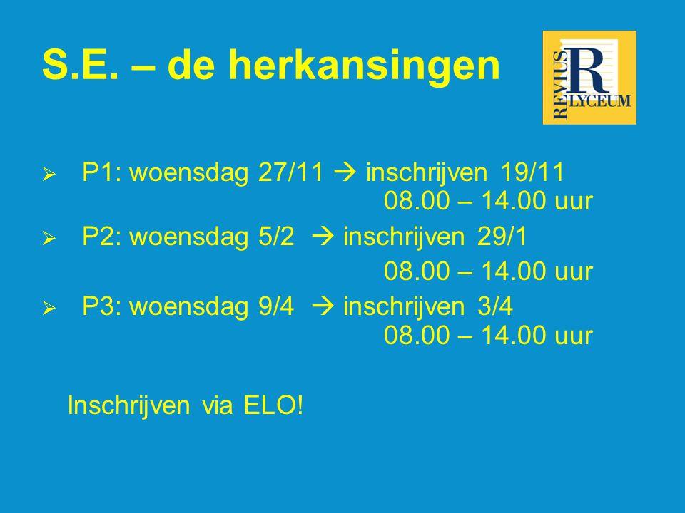 S.E. – de herkansingen  P1: woensdag 27/11  inschrijven 19/11 08.00 – 14.00 uur  P2: woensdag 5/2  inschrijven 29/1 08.00 – 14.00 uur  P3: woensd