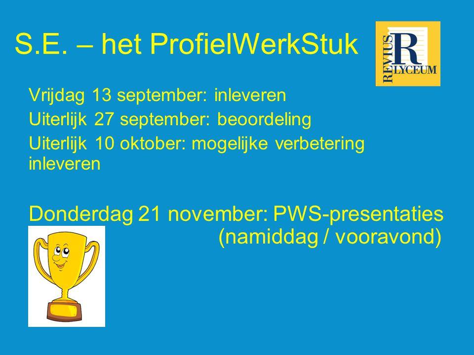S.E. – het ProfielWerkStuk Vrijdag 13 september: inleveren Uiterlijk 27 september: beoordeling Uiterlijk 10 oktober: mogelijke verbetering inleveren D