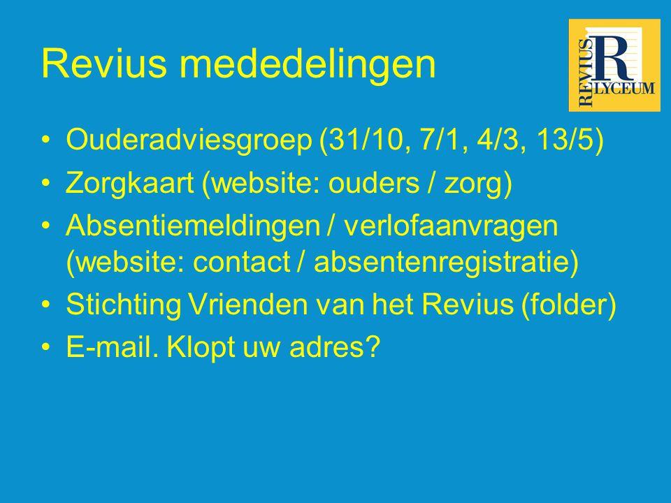 Revius mededelingen Ouderadviesgroep (31/10, 7/1, 4/3, 13/5) Zorgkaart (website: ouders / zorg) Absentiemeldingen / verlofaanvragen (website: contact / absentenregistratie) Stichting Vrienden van het Revius (folder) E-mail.