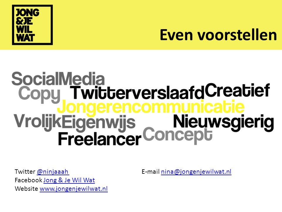 Even voorstellen Twitter @ninjaaah E-mail nina@jongenjewilwat.nl@ninjaaah nina@jongenjewilwat.nl Facebook Jong & Je Wil WatJong & Je Wil Wat Website www.jongenjewilwat.nlwww.jongenjewilwat.nl