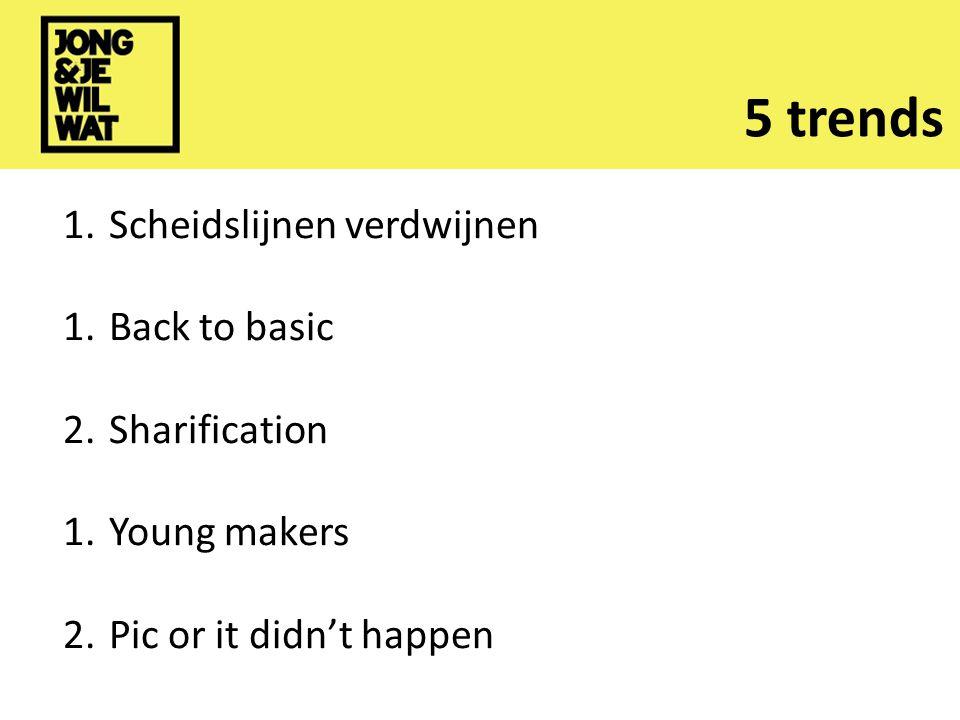 5 trends 1. Scheidslijnen verdwijnen 1. Back to basic 2.