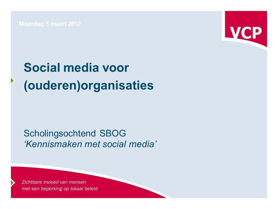 Social media voor (ouderen)organisaties Scholingsochtend SBOG 'Kennismaken met social media' Maandag 5 maart 2012