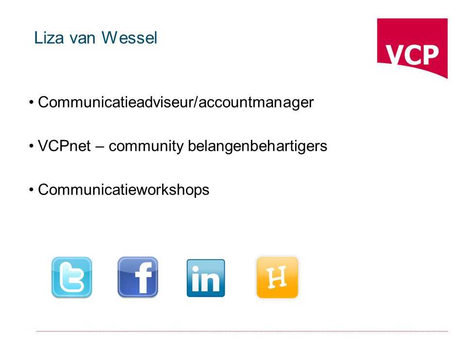 Liza van Wessel Communicatieadviseur/accountmanager VCPnet – community belangenbehartigers Communicatieworkshops