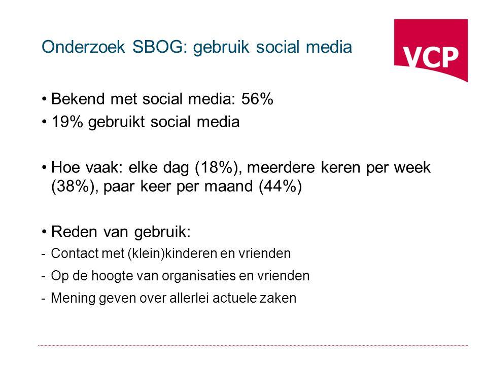 Onderzoek SBOG: gebruik social media Bekend met social media: 56% 19% gebruikt social media Hoe vaak: elke dag (18%), meerdere keren per week (38%), paar keer per maand (44%) Reden van gebruik: -Contact met (klein)kinderen en vrienden -Op de hoogte van organisaties en vrienden -Mening geven over allerlei actuele zaken