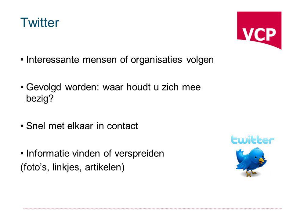 Twitter Interessante mensen of organisaties volgen Gevolgd worden: waar houdt u zich mee bezig.