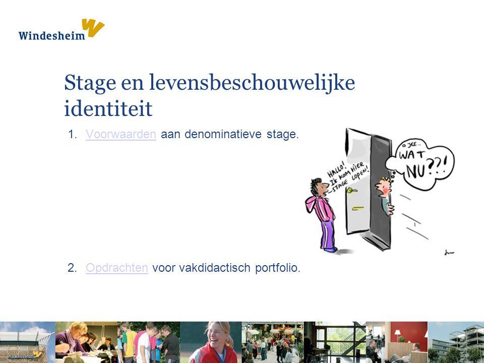 Stage en levensbeschouwelijke identiteit 1.Voorwaarden aan denominatieve stage.Voorwaarden 2.Opdrachten voor vakdidactisch portfolio.Opdrachten