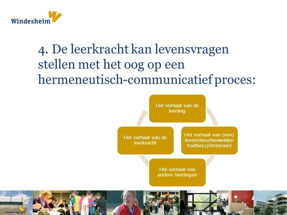 4. De leerkracht kan levensvragen stellen met het oog op een hermeneutisch-communicatief proces: Het verhaal van de leerling Het verhaal van (een) lev