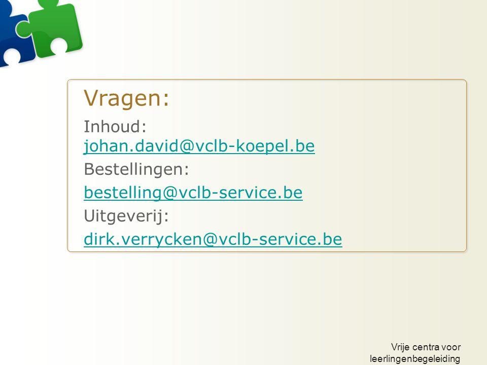 Vrije centra voor leerlingenbegeleiding Vragen: Inhoud: johan.david@vclb-koepel.be johan.david@vclb-koepel.be Bestellingen: bestelling@vclb-service.be Uitgeverij: dirk.verrycken@vclb-service.be