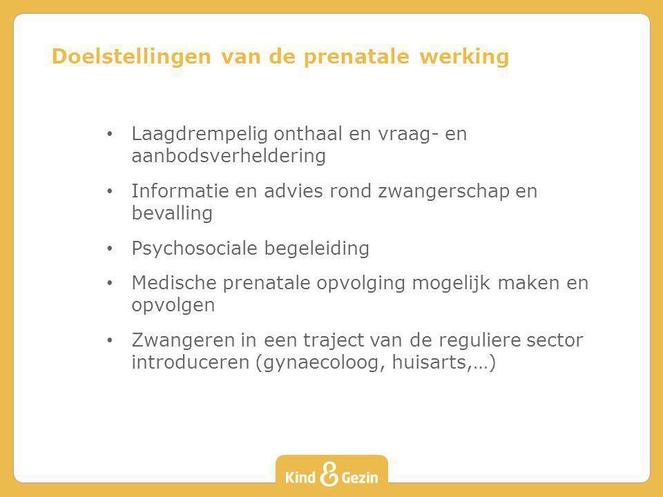 Laagdrempelig onthaal en vraag- en aanbodsverheldering Informatie en advies rond zwangerschap en bevalling Psychosociale begeleiding Medische prenatal
