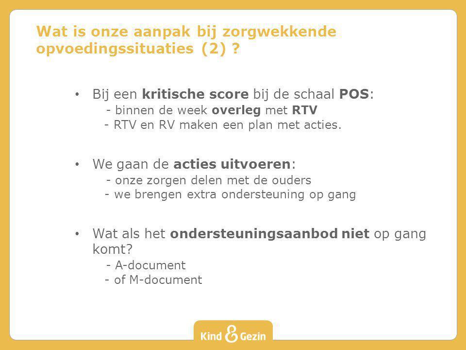 Bij een kritische score bij de schaal POS: - binnen de week overleg met RTV - RTV en RV maken een plan met acties. We gaan de acties uitvoeren: - onze